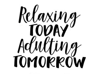 Relaxing today adulting tomorrow decal