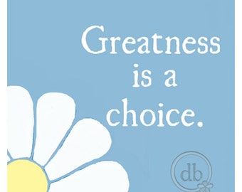 Greatness is a choice print with flower