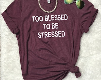 Too Blessed to be Stressed shirt, Christian t-shirt, Too Blessed to be stressed, Bella Triblend t-shirt