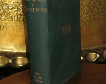 The Globe Edition, Poems Songs and Letters Being The Complete Works of Robert Burns, by Alexander Smith 1904