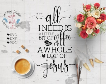 Coffee Jesus SVG, All I need is Coffee and Jesus Cut File in SVG, DXF, png, Coffee svg quotes, Jesus svg, Coffee svg, coffee and Jesus svg