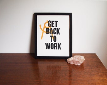 "Get Back To Work - 8""x10"" - Limited Edition Screenprint"