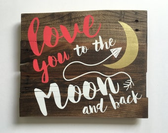 Wooden Sign, Love you to the moon and back, Nursery Art, Nursery Decor, Rustic Sign, Home Decor