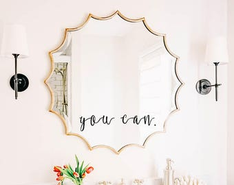 You Can Mirror Decal, Bathroom Wall Decal, Bathroom Decor,Decor, Window Cling, Mirror Decal, Mirror Cling, Personalized Inspirational Quotes