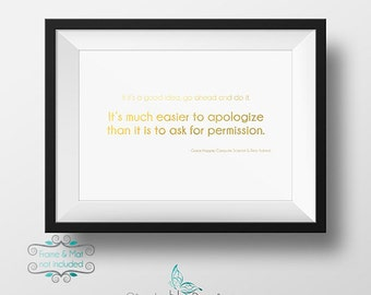 Go Ahead and Do it. It's Much Easier to Apologize than it is to ask for Permission - Grace Hopper Gold Foil 5 x 7 Print