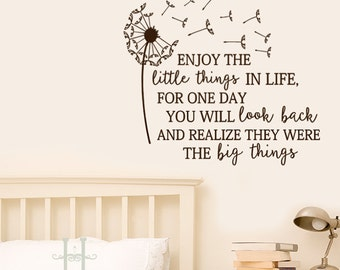 Inspirational Wall Decals, Dandelion, Enjoy The Little Things In Life For One Day You Will Look Back And Realize They Were The Big Things