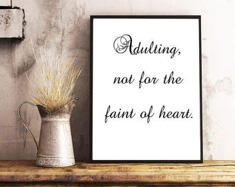 Wall Art Prints, Adulting not for the faint of heart, Printable Poster, Wall Decor, Funny Print, Funny Quote, Digital Print