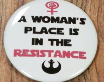 "A Woman's Place Is In The Resistance 2.25"" Pinback  Button  or  Magnet"