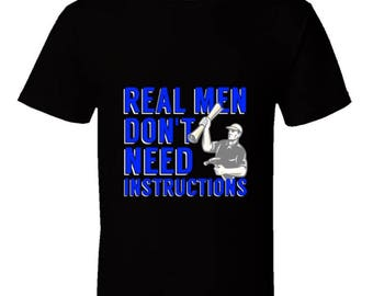 Funny Handyman T-Shirt,Real Men Don't Need Instructions,do it yourself tee,footy work gear,cool handyman gear,handyman gift,Fathers Day gift