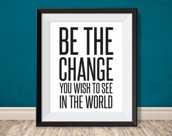 be the change you wish to see in the world // inspirational quote printable poster PDF // motivational printable sign // (straight forward)