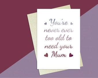 Never too old to need your Mum greeting card by Fully Wrapped ~ P02