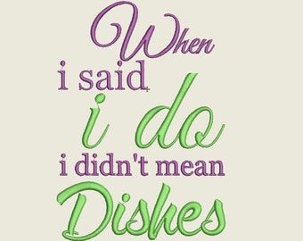 Kitchen Embroidery Design, When I Said I Do, I Didnu0027t Mean Dishes