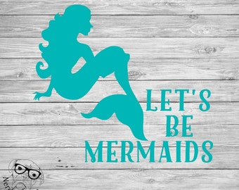 Mermaids Decal, Let's Be Mermaids Car Decal, Let's Be Mermaids Sticker, Let's Be Mermaids Laptop Decal - You choose size and color