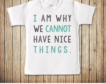 Funny Toddler Shirt, I Am Why We Cannot Have Nice Things, Toddler Tshirt, Funny Tshirts