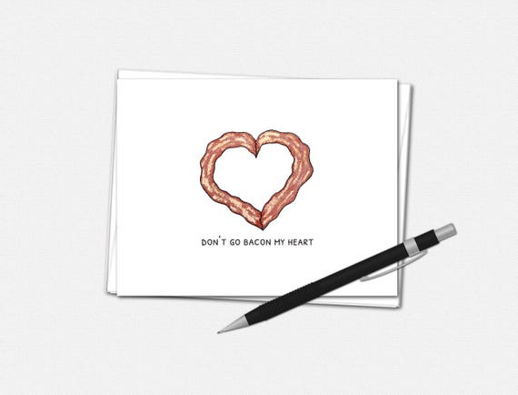 Don't Go Bacon My Heart - Valentine's Day Cards