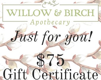 Willow & Birch Apothecary Gift Certificate 75 Dollars, Holiday Gift, Christmas Gift, Gift for Wife, Employee Gift, Client Gift, Gift for Mom