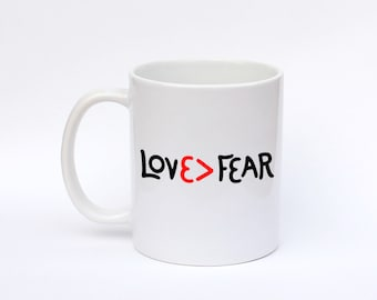 Coffee mug, love is stronger than fear, love > fear