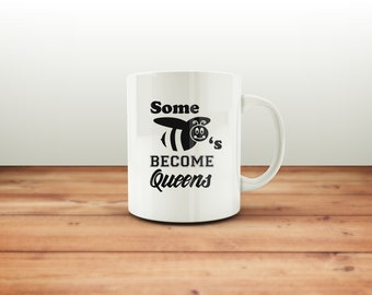 Some BEE's Become Queens mug