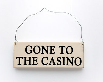 Wood SIgn Saying - Gone to the Casino -  Funny Sayings/Gone - Distressed/Rustic