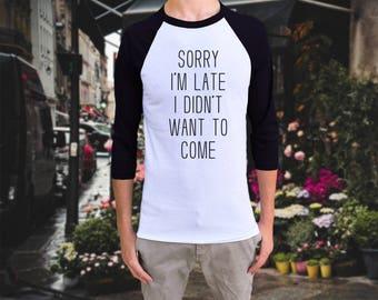 Sorry i'm late i didn't want to come Raglan Baseball T-shirt Mens