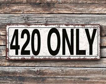 420 Only Metal Street Sign, Rustic, Vintage    TFD2076