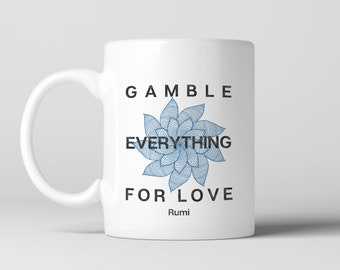 Gamble everything for love -  Rumi Coffee Mug, Ceramic Mug, Hot Cocoa Mug, Broth, Ceramic, Tea Cup, Poetry, Zen, Romance, Anniversary
