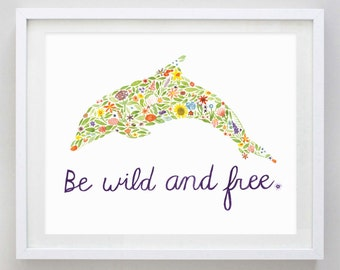 Dolphin Floral Be Wild and Free Watercolor Art Print