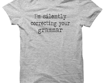 I'm Silently Correcting Your Grammar Funny Speech T-shirt Ladies & Mens Comedy tshirt Gift Present New comedy Tee 2015