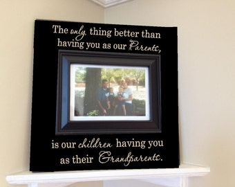 Personalized Picture Frame wooden sign w vinyl quote...The only thing better than having you as our parents, is our children...