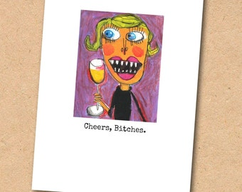 Cheers, Bitches!  birthday, celebration, congratulations, good Luck, friendship  Greeting Card , A2 size