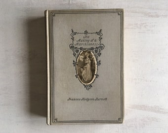 Old 1901 Book for Book Decor, The Making of a Marchioness by Frances Hodgson Burnett