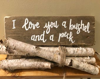 I love you a bushel and a peck - Handmade Rustic Sign