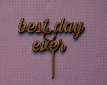 Best Day Ever -  rustic wooden cake topper  wedding, engagement, anniversary