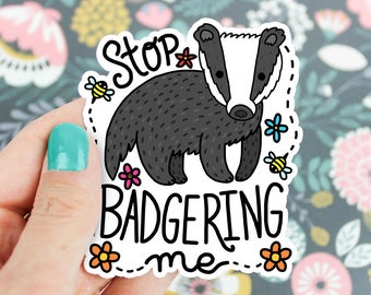 Badger Vinyl Sticker, Stop Badgering Me, Woodland Animals, Forest Badger, Statement Sticker, Laptop Decal, Water Bottle Sticker, Cute Gift