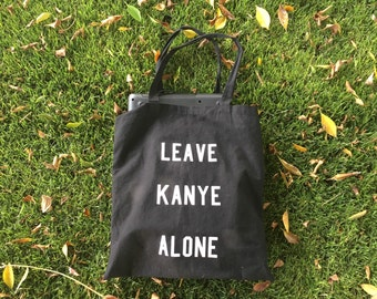 Leave Kanye Alone Tote Bag by Fashionisgreat