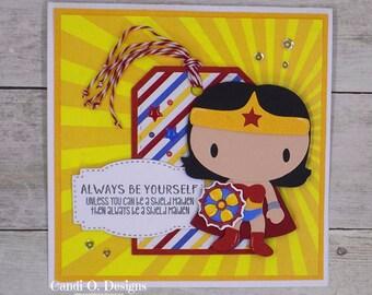Wonder Woman, Sheild Maiden, Be Yourself, Superhero, hand-made greeting card