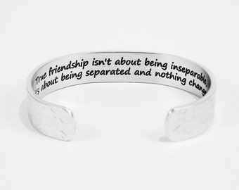 "Best Friend / Bridesmaid gift -  ""True friendship isn't about being inseparable, it's about being separated and nothing changes."" 1/2"" cuff"