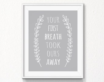 Your first breath took ours away, 5x7, 8x10, grey Nursery quote, INSTANT download, Printable Art, Digital file, nursery wall art, gray quote