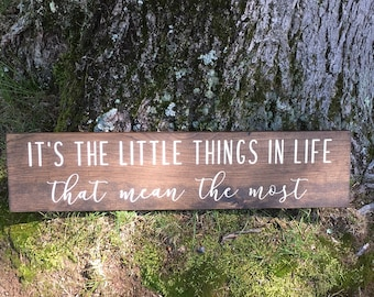 """It's The Little Things In Life Sign 
