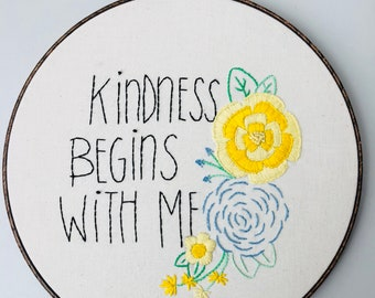 Embroidery Hoop Art, Kindness Begins with Me, Quotes, hand stitched, Hoop Art, Needlepoint , Custom Saying