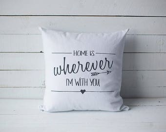 Home is wherever I'm with you 18x18 screen printed throw pillow cover home decor