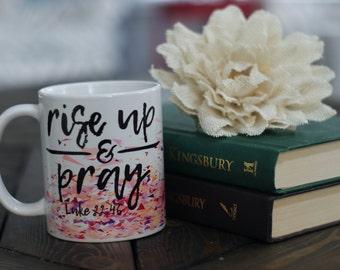 Rise Up and Pray Coffee Mug - Bible Verse Mug - Inspirational Mug - Gift Mug