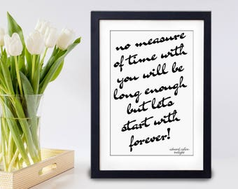 Printable No Measure Of Time With You Will Be Long Enough, But We'll Start With Forever Print, Twilight Film Quote, Twilight Bella Wedding