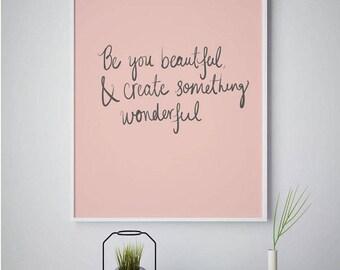 "Framed print ""Be you beautiful & create something wonderful"""