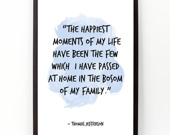 The happiest moments (...) , Thomas Jefferson Quote, Family gift Watercolor Poster, Family gift Wall art, Motivational quote, Inspirational.
