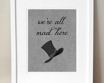 Wir sind hier alle verrückt. 8 x 10 Print.  Alice im Wunderland. Hutmacher.