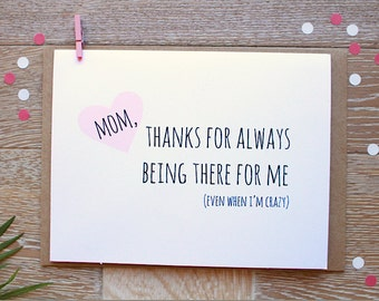 Cute Mother's Day Card. Mom, Thanks For Always Being There For Me (Even When I'm Crazy)