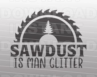 Sawdust is Man Glitter SVG File Sawblade svg Father svg Dad svg Grandpa svg Silhouette Cricut svg Vector Art -Commercial & Personal Use-