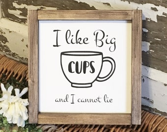 I Like Big Cups and I Cannot Lie Wooden Sign, Farmhouse Kitchen Decor