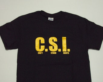 C.S.I. - Can't Stand Idiot's T-Shirt